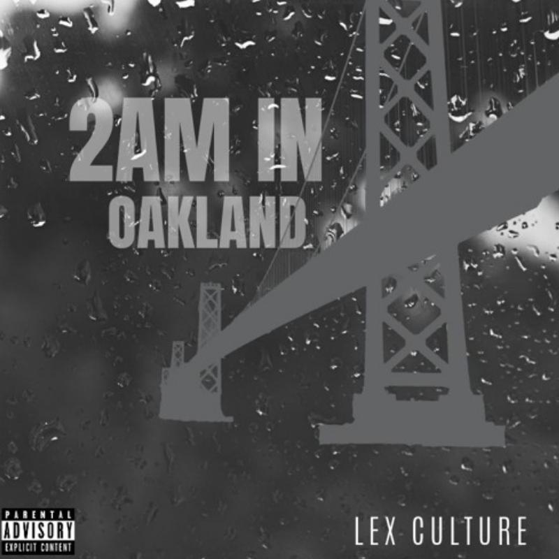 "Lex Culture Drops New Song ""2AM In Oakland"""