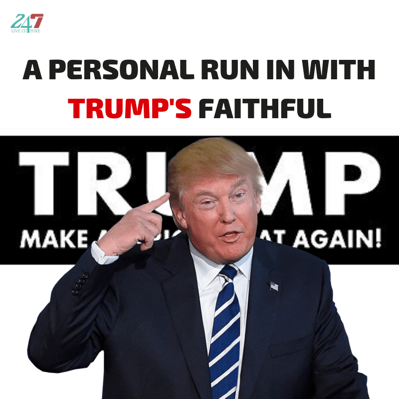 A Personal Run In With Trump's Faithful