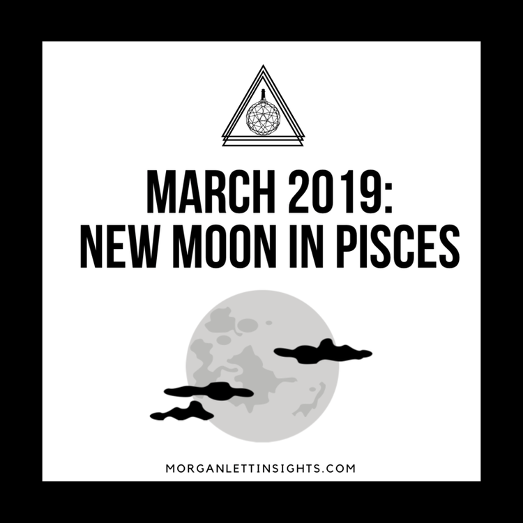 Horoscopes for the March 2019 Pisces New Moon — Morgan Lett Insights