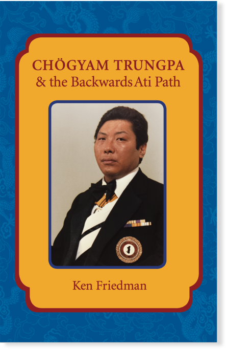 Chogyam Trungpa and the Backwards Ati Path a book  by Ken Friedman