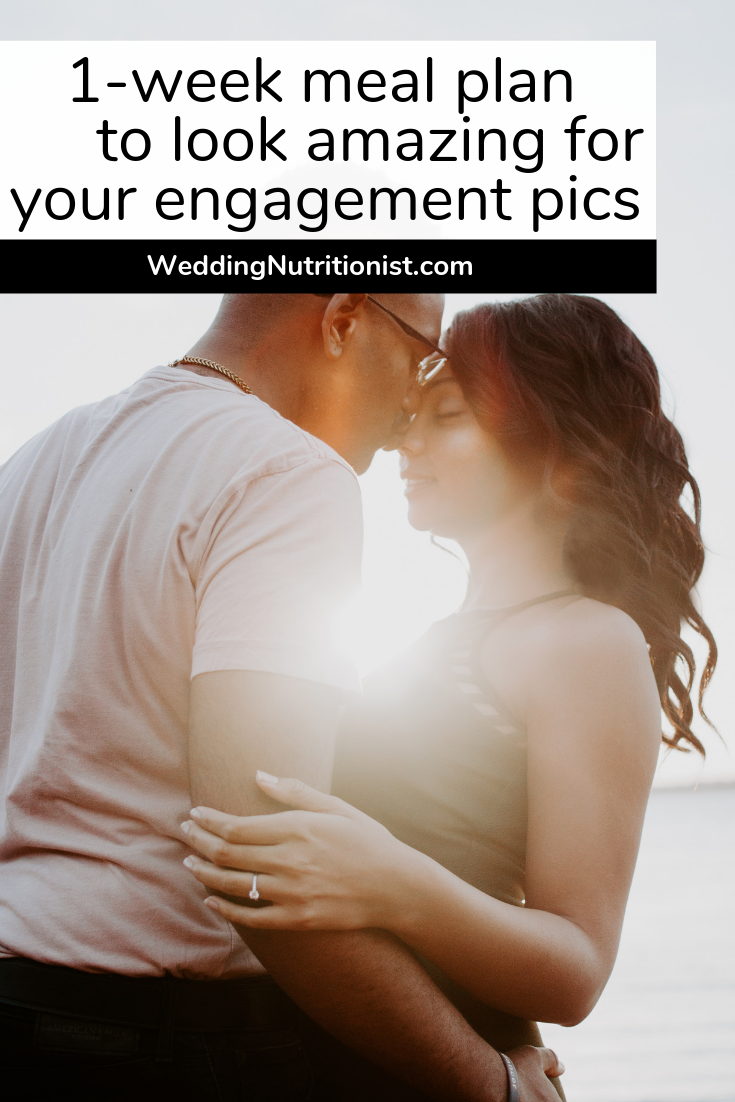 1 Week Meal Plan to Get Ready for Engagement Pics