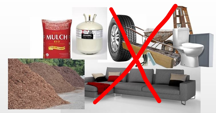 NONE ACCEPTABLE - . Construction Debris. Tires. Carpet. Sinks. Toilets. Hot Tubs. Batteries. Armoires. Extremely large furniture, Mulch / dirt. Paint. Gas, oil, fuel, pressurized cans(Call 703-444-3181 to arrange special pickup)