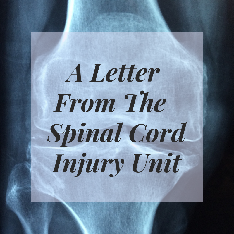 A Letter From The Spinal Cord Injury Unit - True resilience is not common.Read this occupational therapist's insight of a man who exemplifies that trait.