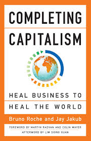 Completing capitalism - Bruna Roche and Jay Jakub - Leaders in the business world have believed that their sole responsibility is to maximize profit for shareholders. But, in this analytically rigorous and eminently practical book, Bruno Roche and Jay Jakub offer a more complete form of capitalism, one that delivers superior financial performance precisely because it mobilizes and generates human, social, and natural capital along with financial capital.