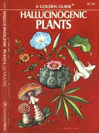 Hallucinogenic Plants, A Golden Guide