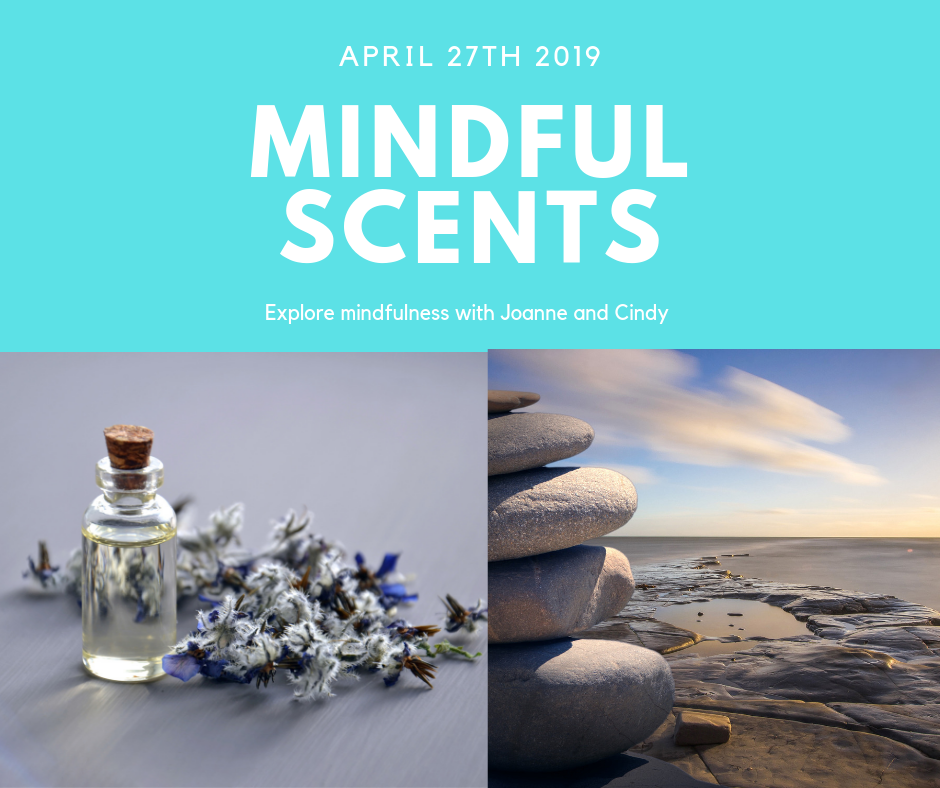 April 27th 2019 - Mindful Scent in partnership with Cindy Snider and Let it Go Mindfulness