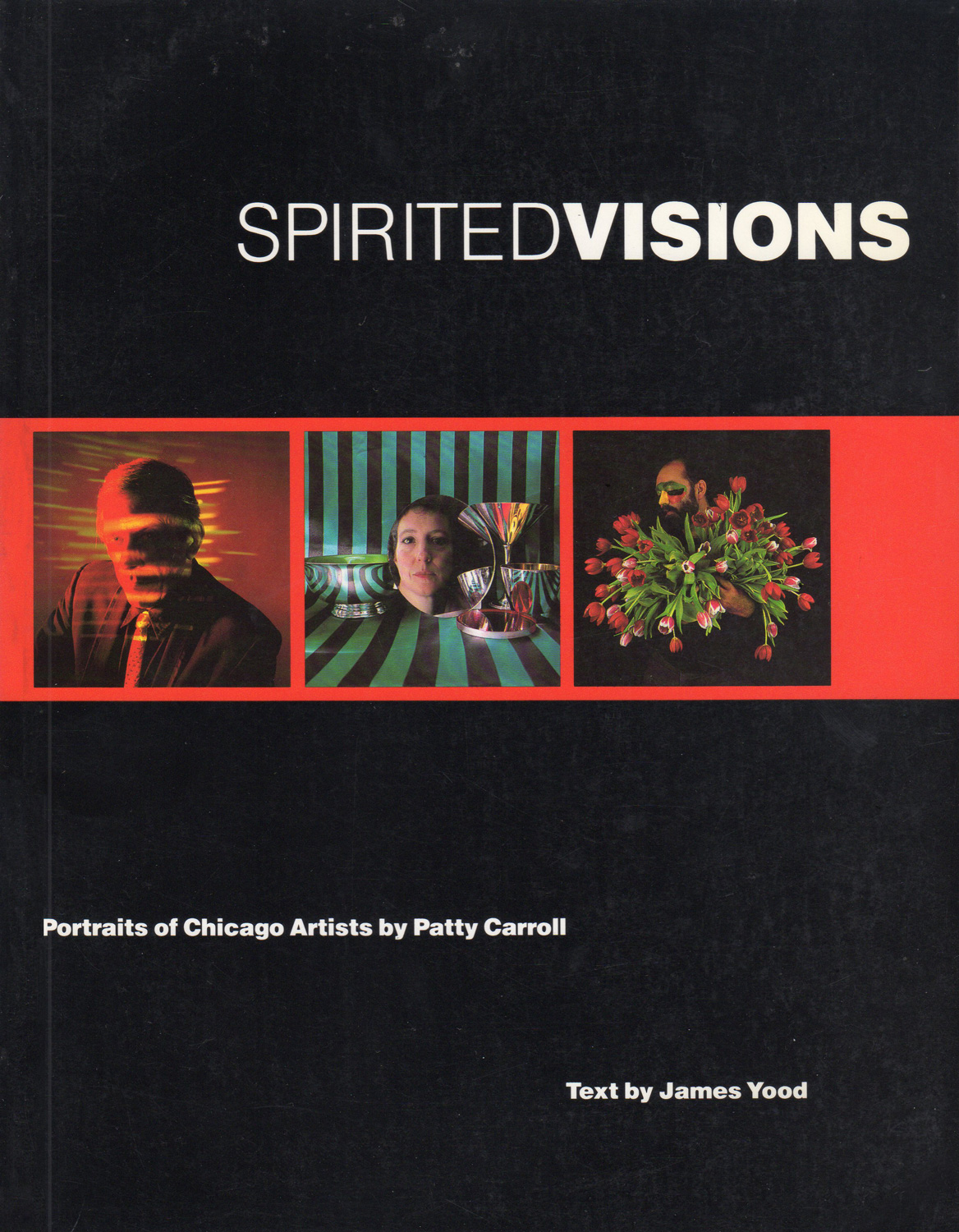 Spirited Visions : Portraits of Chicago Artists by Patty Carroll , University of Illinois Press, Urbana and Chicago, IL, 1991.