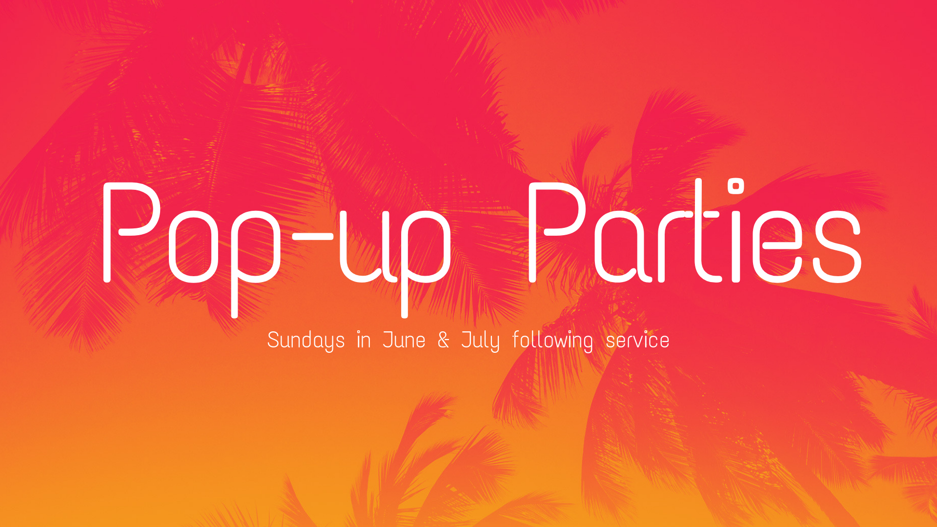 Pop- Up Parties - School is out, Summer is here & we wanna celebrate BIG with you & your whole family! Every Sunday in June & July there will be a pop up party after service.