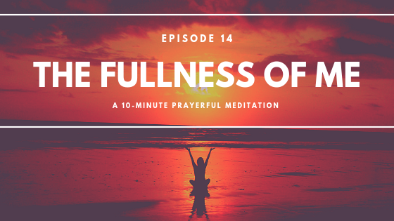 _Ep 14 - Meditation - The Fullness of Me.png
