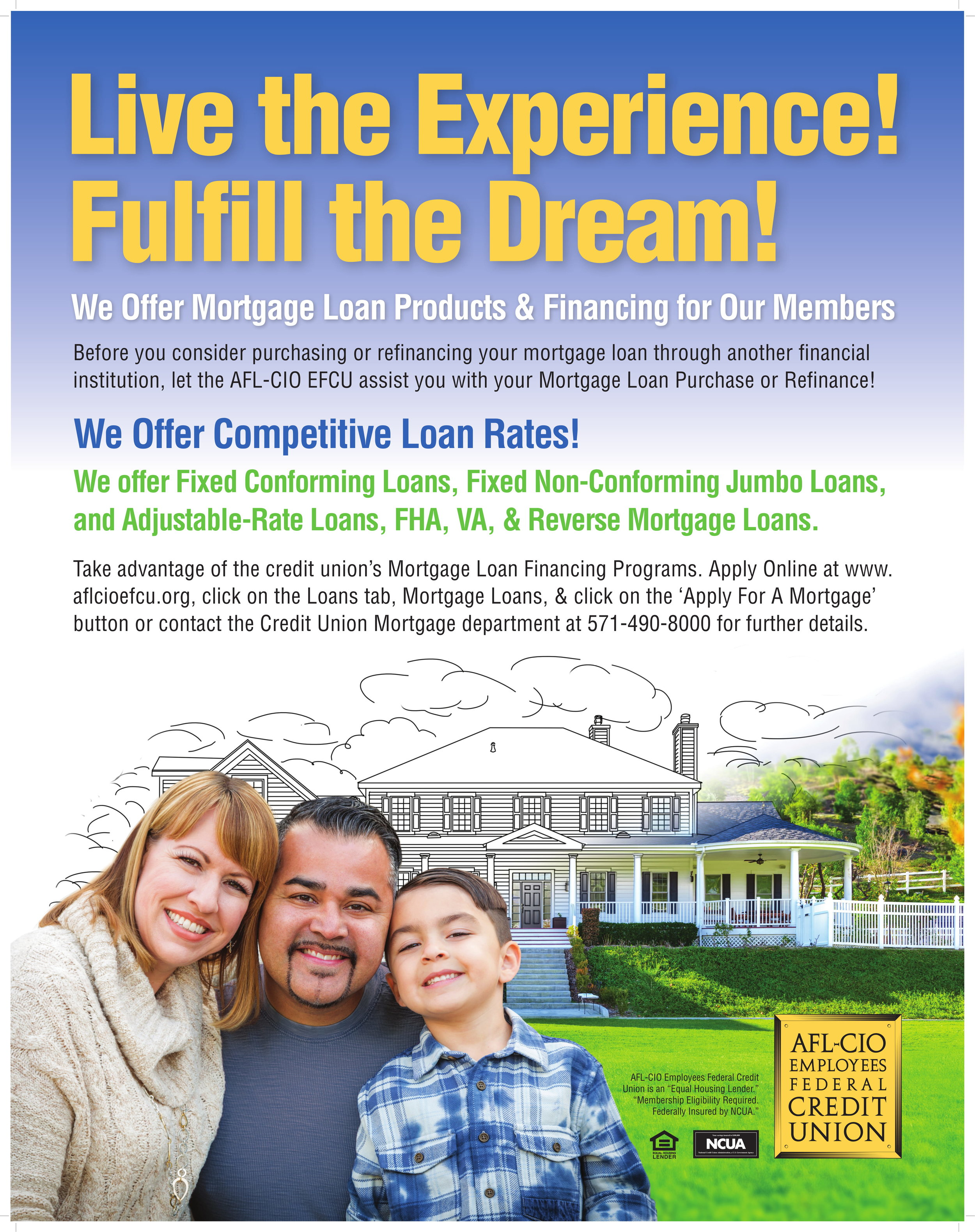 Live the Experience! Fulfill the Dream! We offer mortgage loan products and financing to our members. Contact us to learn more.