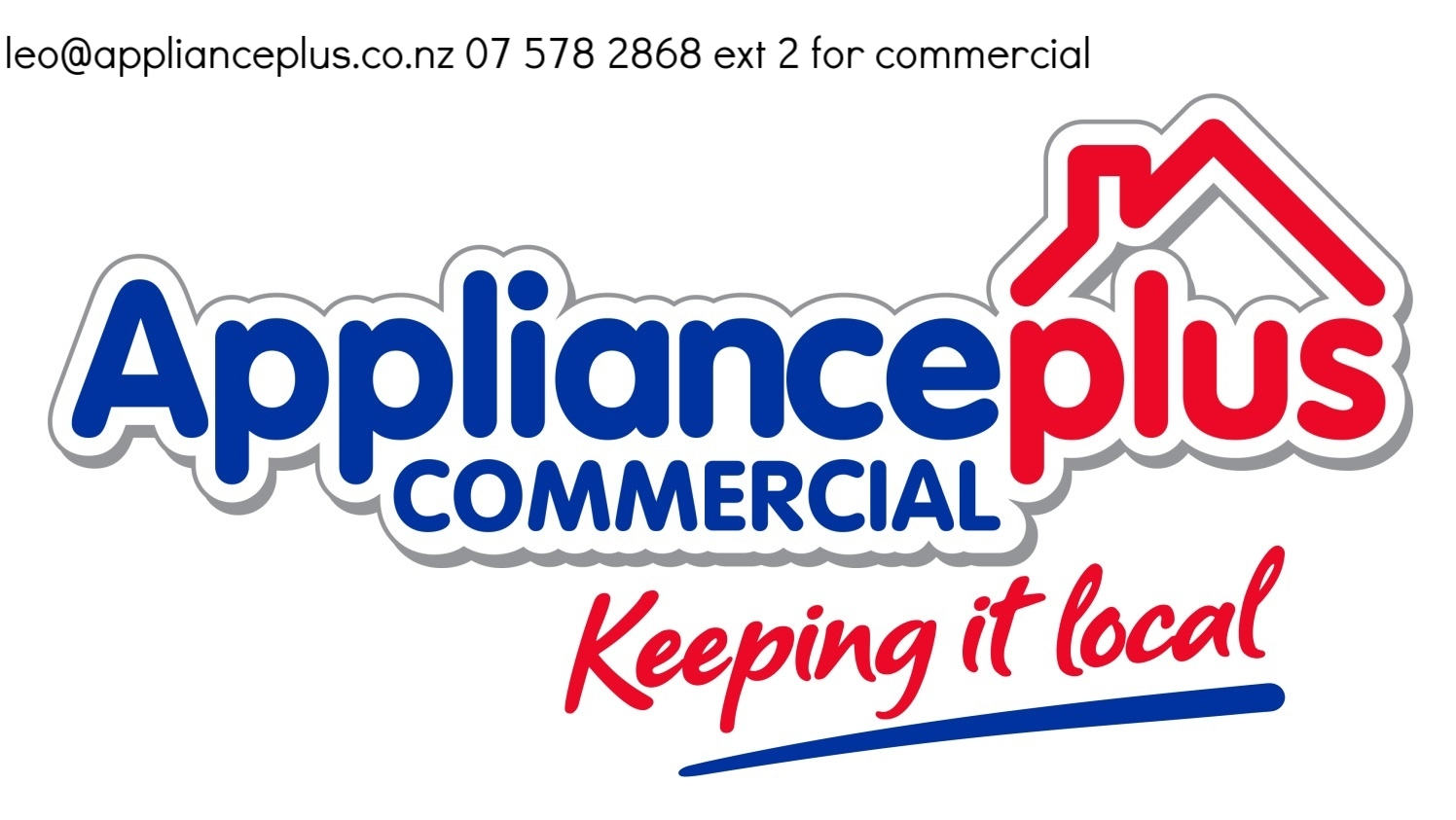 Direct phone:    Phone (07) 578-2868 Option 2 for Commercial         Email Contact:     leo@applianceplus.co.nz
