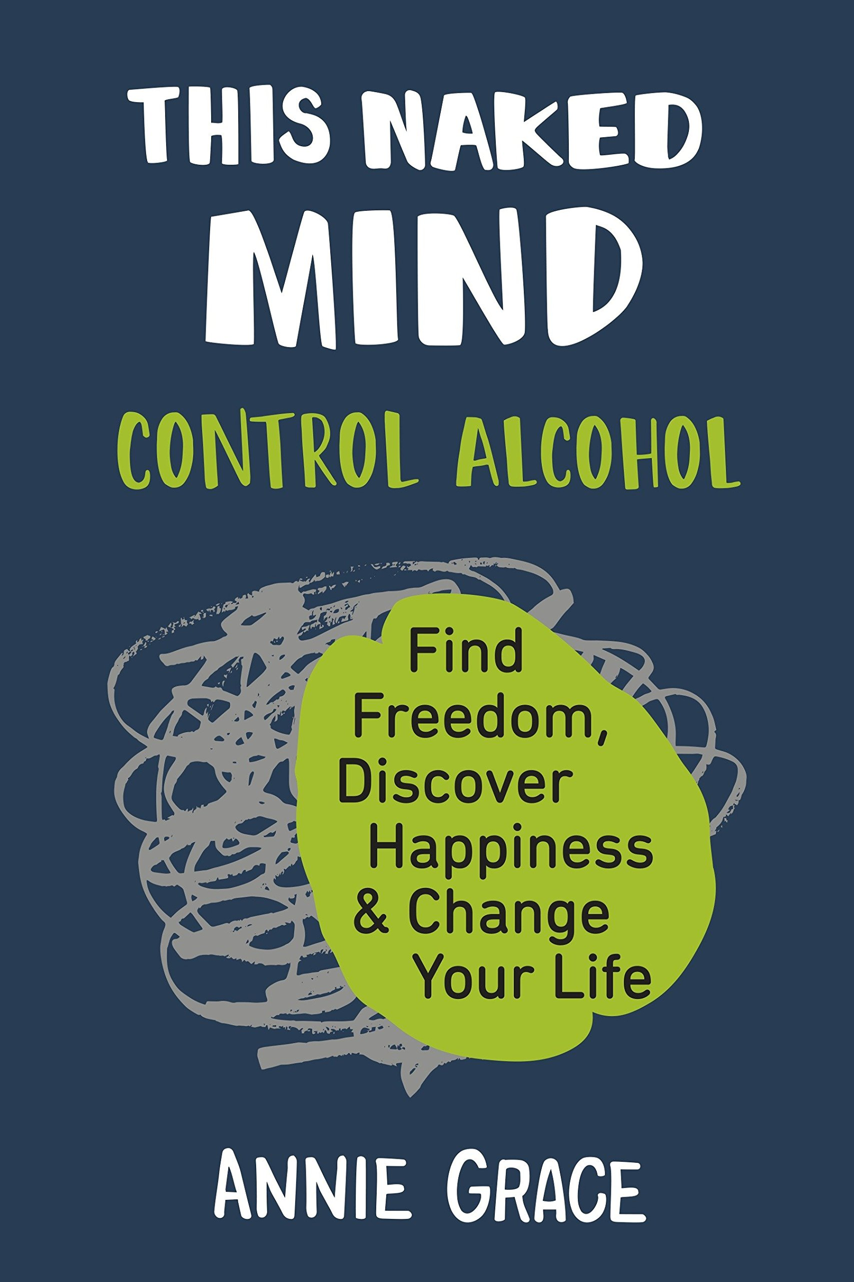 This Naked Mind Control Alcohol, Find Freedom, Discover Happiness & Change Your Life.jpg