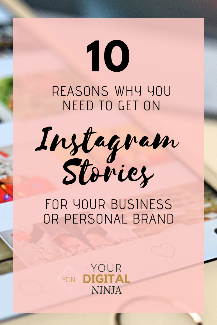 10 Reasons Why You Need to Get on Instagram Stories For Your Business or Personal Brand_Your Digital Ninja.png