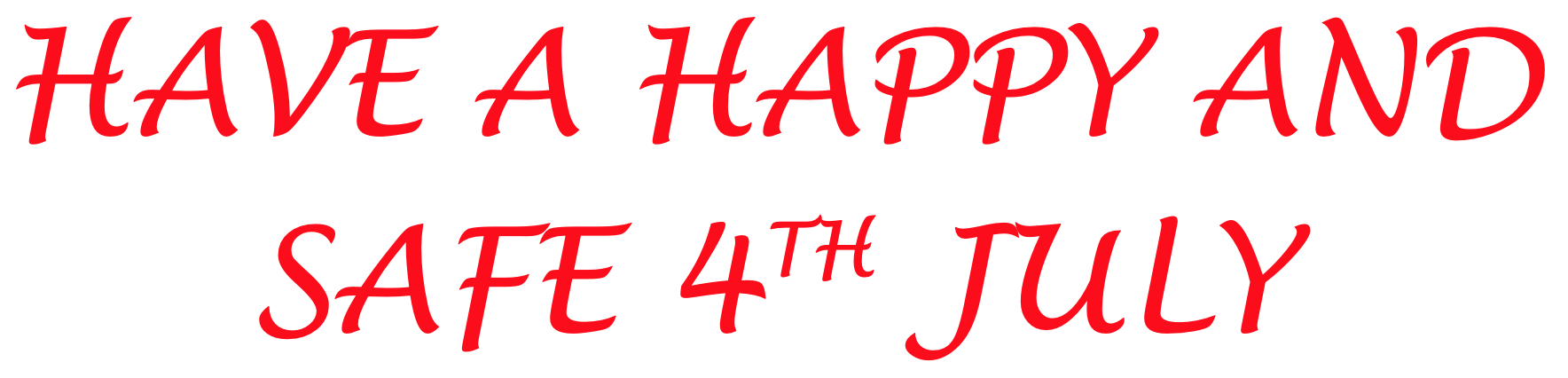 Have a happy and Safe 4th July