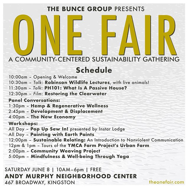 One Fair 2019 is a week away!! 🌱 Full Schedule: 🌱 10:00AM – Opening & Welcome  10:30am – Talk: Robinson Wildlife Lectures, with live animals! 11:30am – Talk: PH101: What Is A Passive House? with John Loercher, @pha_hv  12:30pm – Film: Restoring the Clearwater @oceans8films 🌱 Panel Conversations:  1:30pm – Hemp & Regenerative Wellness with @hudsonhemp, @nofanewyork  2:45pm – Development & Displacement with @kingstontenantsunion, @rupcony, @kingstonmidtownrising  4:00pm - 5:30pm – The New Economy with @novocf @goodworkinstitute #therivernewsroom @commonwealthhv @hvcurrent 🌱 Workshops: All Day – Pop Up Sew In! presented by @instarlodge  All Day – Painting with Earth Paints 12:00pm – Sustainable Relating: An Introduction to Nonviolent Communication with @howlightsounds @womancraft 12:00pm & 1:00pm – Tours of the @yfarmkingston's Urban Farm 2:00pm – Community Weaving Project with @circlecreativecollective 5:00pm – Mindfulness & Well-being Through Yoga with Mel Toth @yogahouseny 🌱 Thank you to our partners @yogahouseny @suncommon @instarlodge @radiokingstonny
