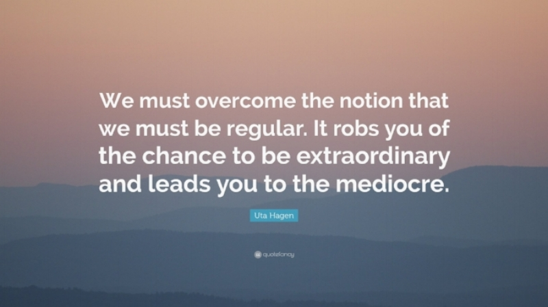 Uta-Hagen-Quote-We-must-overcome-the-notion-that-we-must-be.jpeg
