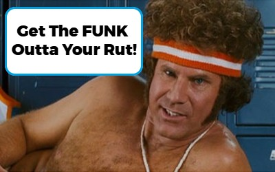 Get-The-Funk-Outta-Your-Rut.jpg