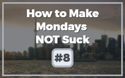 Make-Mondays-NOT-Suck.jpg