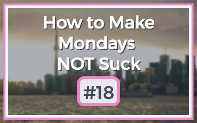 Make-Mondays-NOT-Suck-18.jpg