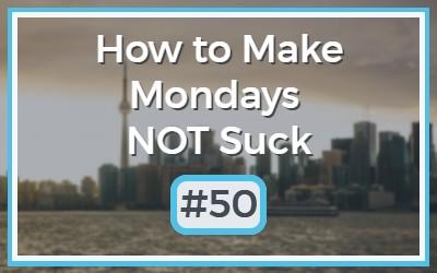Make-Mondays-NOT-Suck-50.jpg