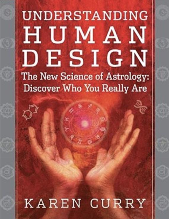 Understanding Human Design  by Karen Curry