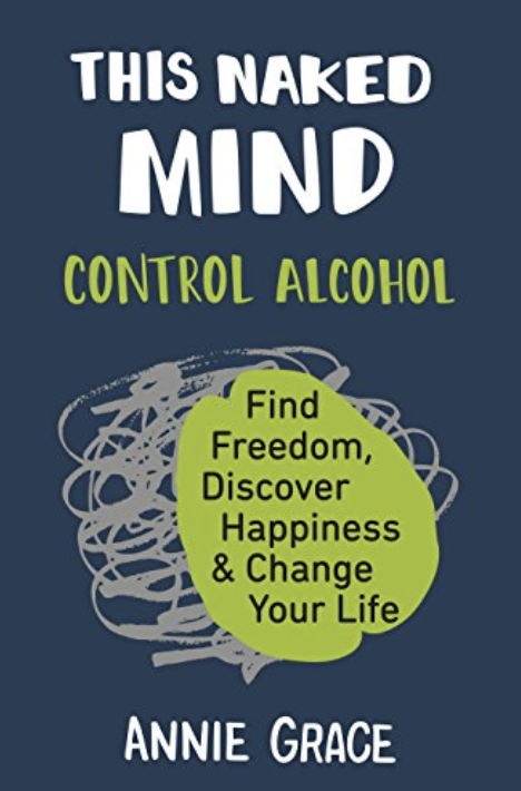 This Naked Mind: Control Alcohol, Find Freedom, Discover Happiness and Change Your Life   by Annie Grace