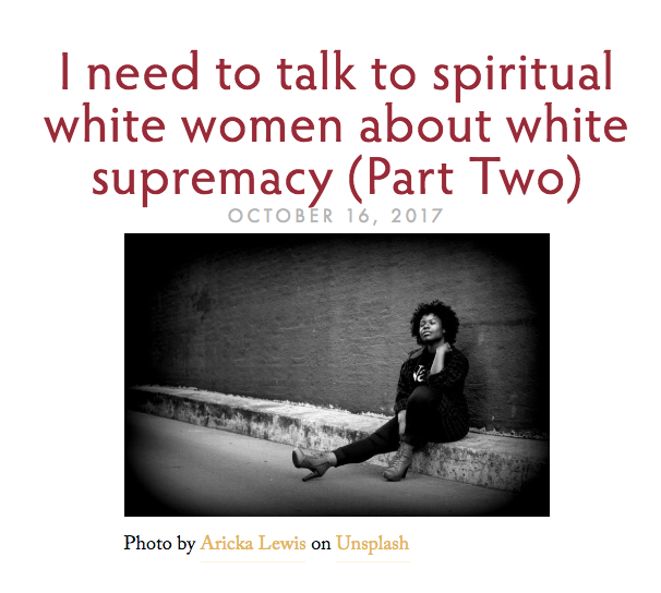 I need to talk to spiritual white women about white supremacy (Part Two)   by Layla F. Saad