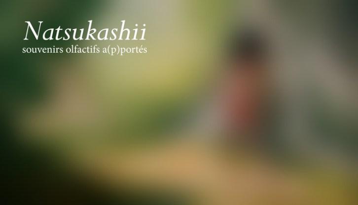 2017 Natsukashii, souvenirs olfactifs a(p)portés   Maison du Japon, Paris, France