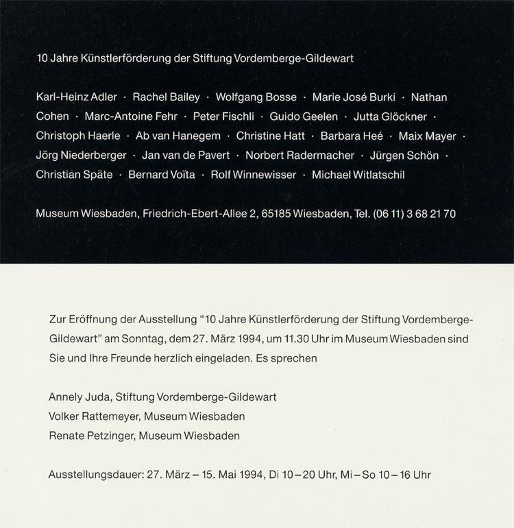 1994 Die Künstlerförderung der Stiftung Vordemberge-Gildewart 1983 – 1993   Museum Wiesbaden, Wiesbaden, D; Seedamm-kulturzentrum, Pfaffikon, CH