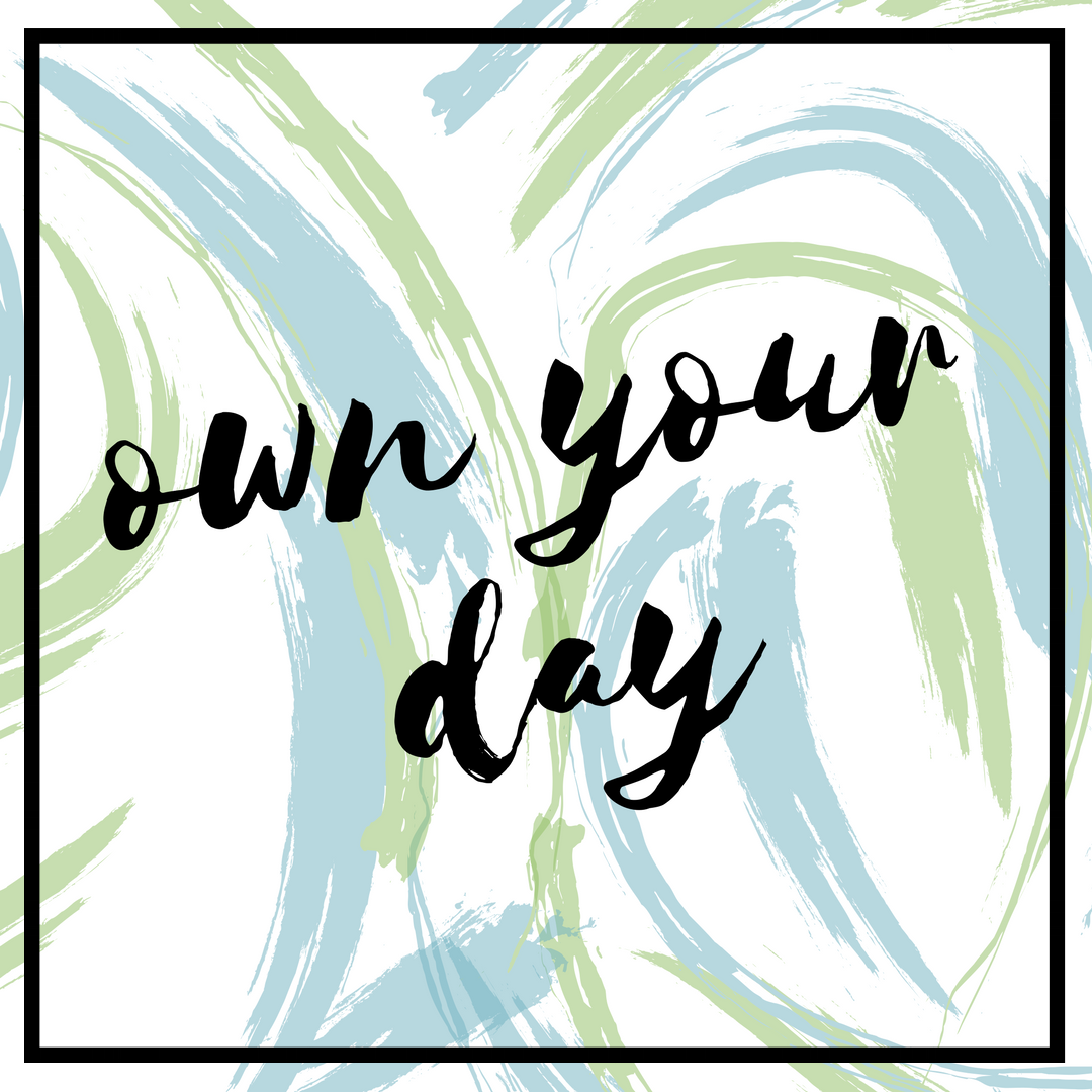 Own Your Day.png
