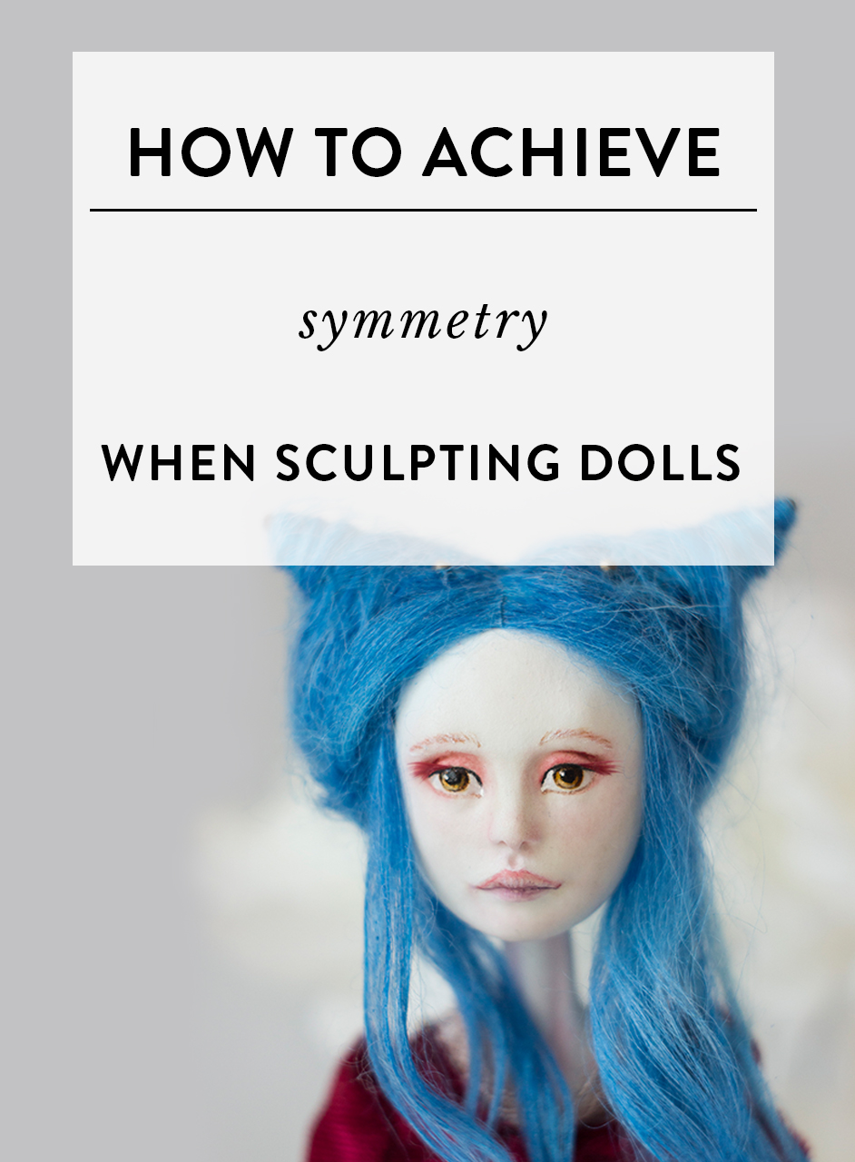"""How to achieve symmetry when sculpting dolls? - One of the most frequently asked questions I hear is """"How to achieve symmetry when sculpting dolls?"""" Because of mydoll making classes, I get to talk with many doll makers all over the world. A lot of them struggle with the same thing. And I get why."""