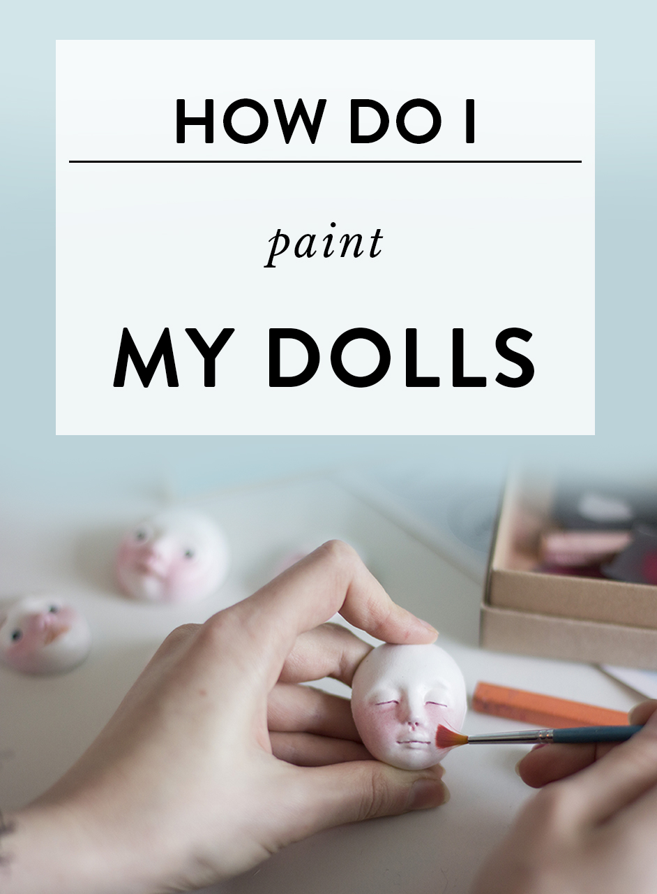 How do I paint my dolls? - Do you ever get this feeling, when you have a beautifully sculpted doll in your hands and you're afraid to ruin it with paints? At the beginning of my doll making journey, I've been getting this a lot. It's so frustrating when you can't fulfil the image you have in mind. In this article, I'd like to talk about the best materials and techniques I use to paint my dolls, so we could put all the annoyance behind our backs!
