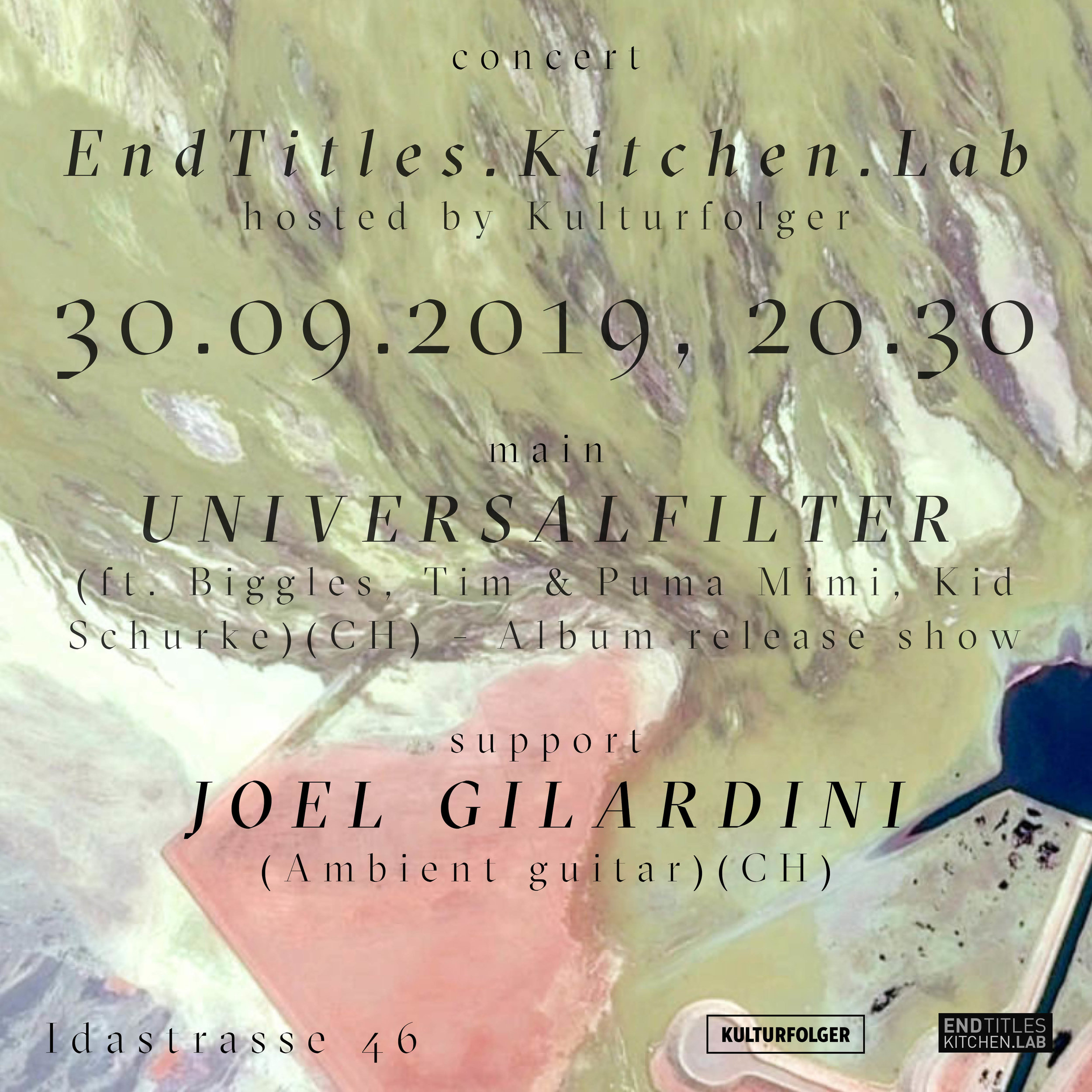 1. Universalfilter  (feat. Biggles, Tim, Kid Schurke)  (CH) -  Album Release Show !!!  2. Joel Gilardini (Ambient Guitar) (CH)    ABOUT:  Joel Gilardini is an experimental guitarist and sound designer, based in Zurich (Switzerland). Being a self-tough guitarist, and driven by the urge and the will to experiment with sounds, Joel followed a very peculiar path which lead him over a broad range of soundfields, touching different musical attitudes and genres like metal, ambient, doom, dub, and noise. By using live‐looping, improvisation and instant composition techniques, Joel creates a very unique biosphere, where these elements are constantly blended together, giving birth and shape to continuously morphing soundscapes and moods. Involved in various projects, he is well known for his live-ambient-guitar sets as an opening act for Nik Bärtsch's Ronin (ECM) in Zurich's clubs, as well as being the mastermind behind the experimental-doom-metal act The Land Of The Snow and part of the noise-industrial duo Mulo Muto (together with Attila Folklor, from grindpunkers Insomnia Isterica). He has worked and collaborated with names in the like of She Retina Stimulants, Aborym, Mingle, Nicolas Stocker, Eraldo Bernocchi, Jacopo Pierazzuoli, Ballett Zurich, dancer Benoît Favre, and the collective House Of Pain.    UNIVERSALFILTER:  Looking down from David Bowie's space capsule you can see her. Our blue planet, bathed by her oceans. On one of these people are drowning. On another one there's an island, home to a volcano and an odd orange coloured mushroom of gigantic proportions. It smells of great promise while poisonous to our stomachs. Whoever takes a bite will turn into a giant and will trample all creation with his monstrous feet. But maybe the volcano will act quicker than that. It already seems to start seething.  Welcome to «Mysterious Island». The place where Universalfilter are sitting on a shore, tossing a letter in a bottle into the sea. The bottle is filled with the islan