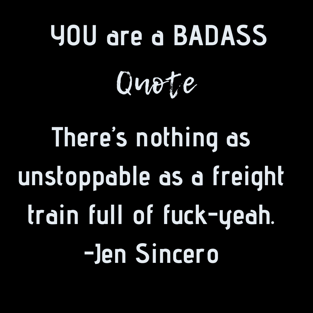 You are a badass By: Jen Sincero #BadassQuotes