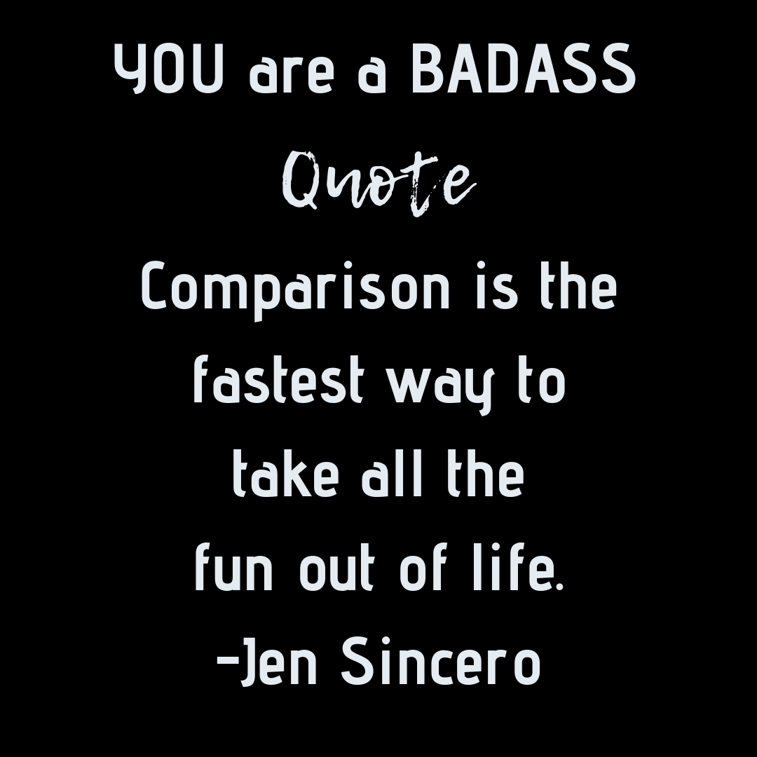 You are a badass By: Jen Sincero #BadassQuote #DontCompare