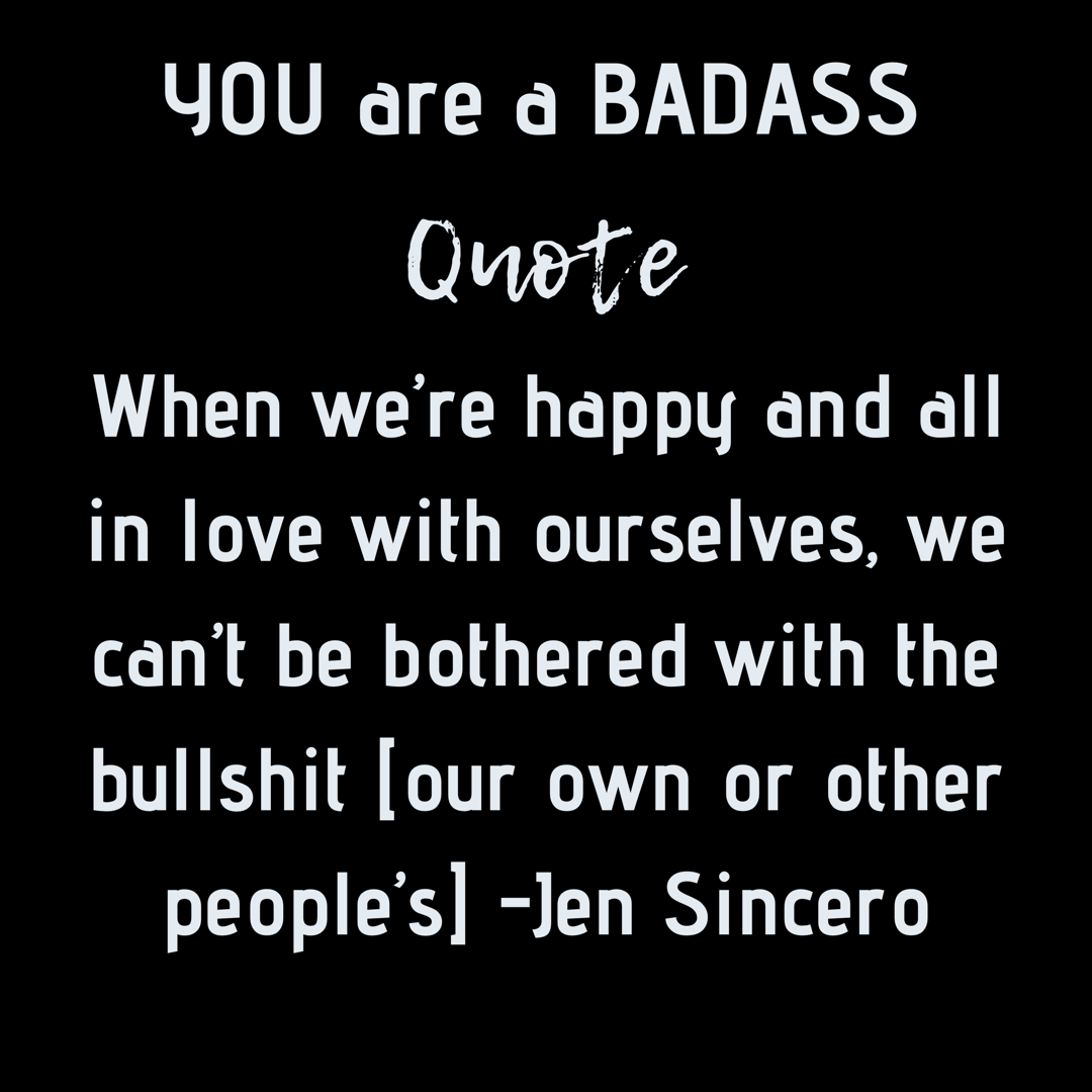 You are a badass By: Jen Sincero #BadassQuote #LoveYourself