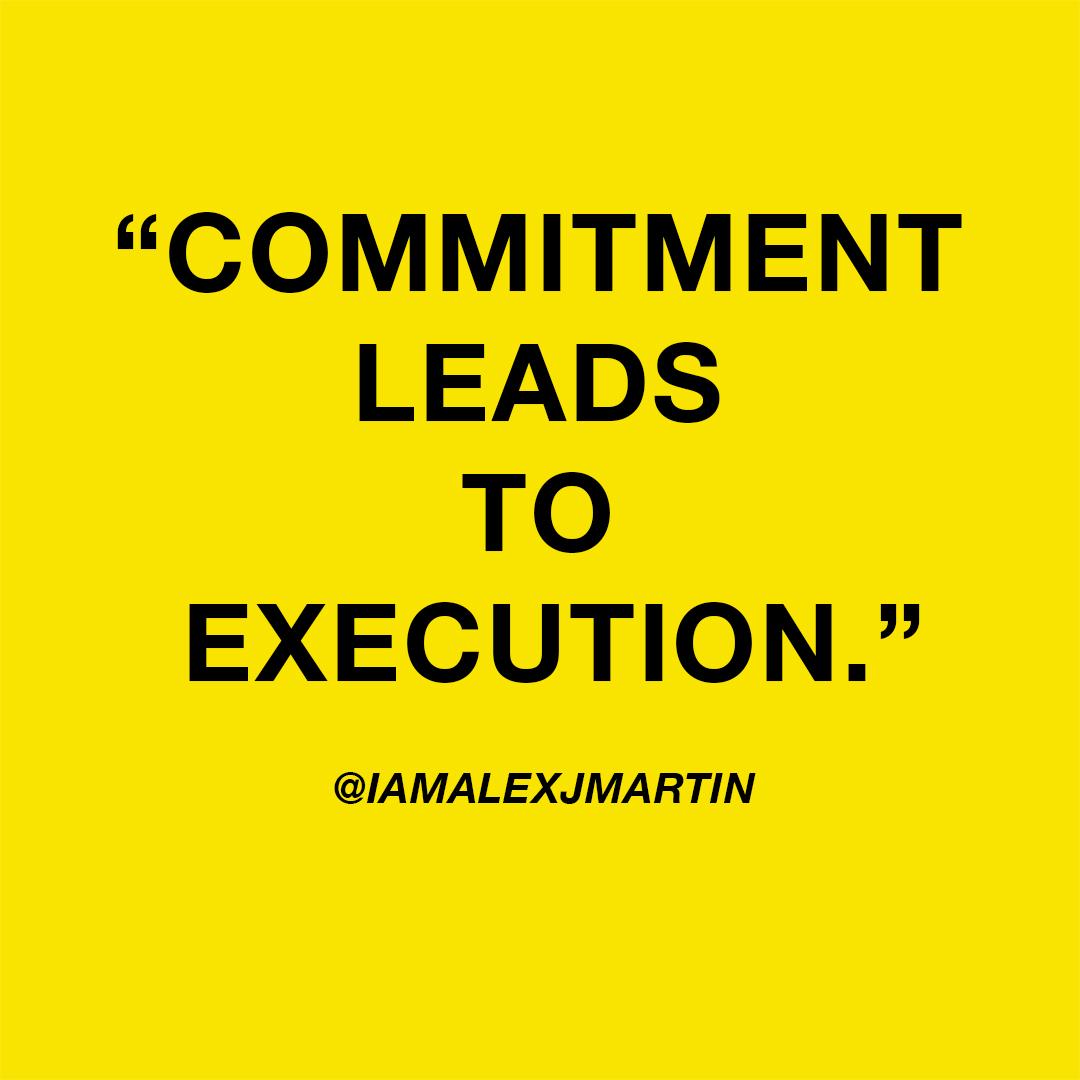 CommitmentLeadsToExecutionQuoteIAMALEXJMARTIN.jpg