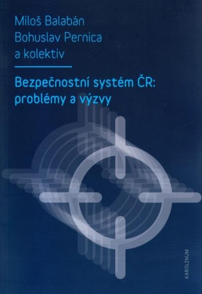 Bezpečnostní systém ČR:Problémy a výzvy  (Security System in the Czech Republic: Issues and Challenges)
