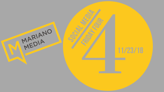 Mariano Media Social Media Friday Four 11%2F23%2F18.png