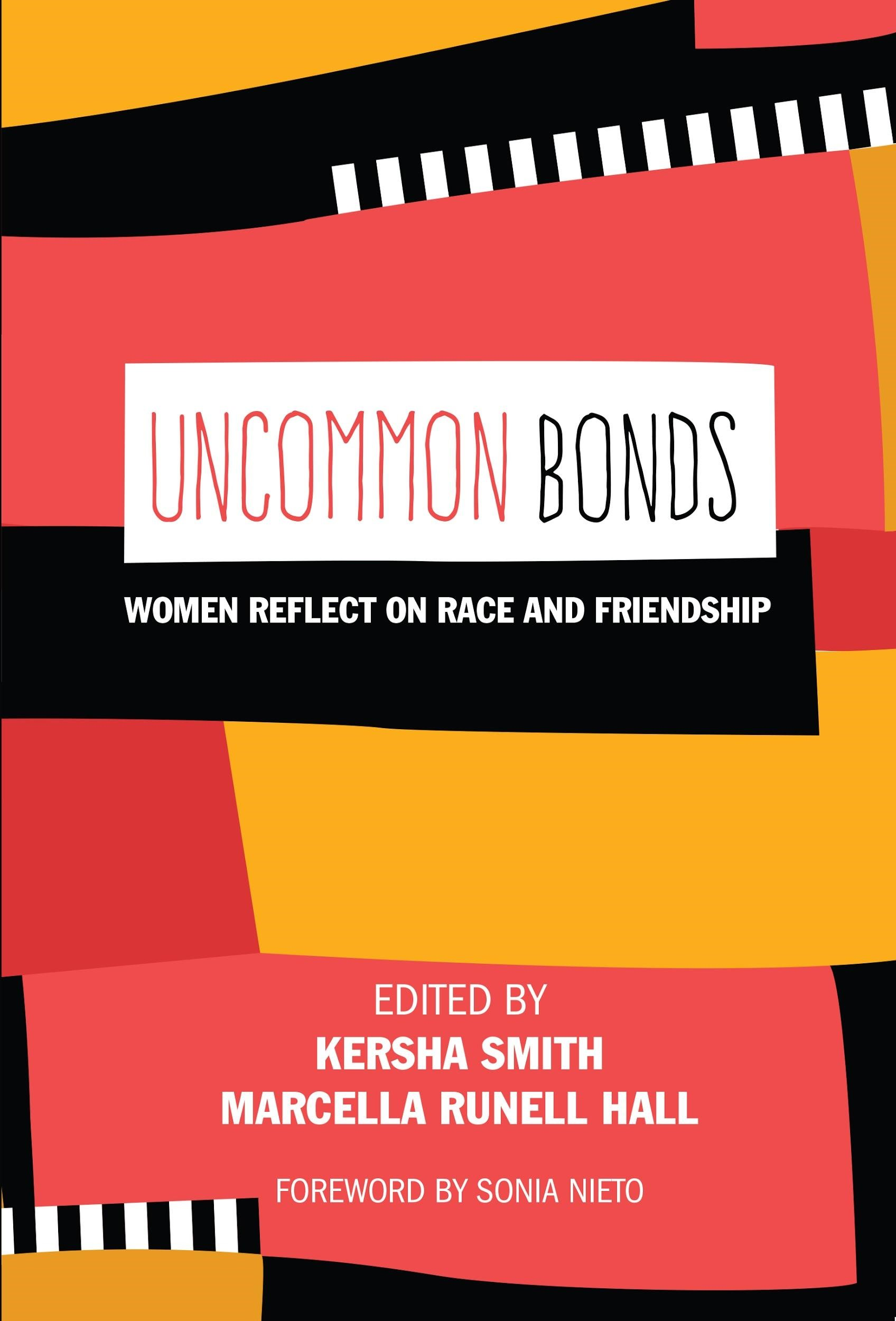 Uncommon Bonds - The 2016 Presidential campaign revealed deep fissures across and between women along racial lines that captured news headlines. This collection of essays, however, gets to the heart of uncommon bonds—those bonds of deep friendship between women across race. Race matters. It bonds, and it breaks.