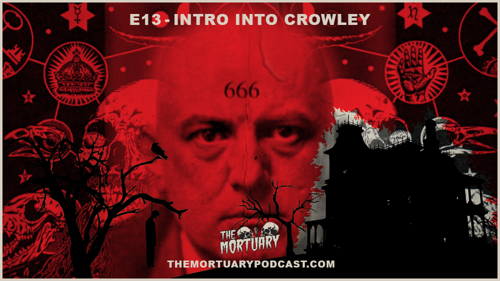 Aleister Crowley the mortuary podcast e13 occult