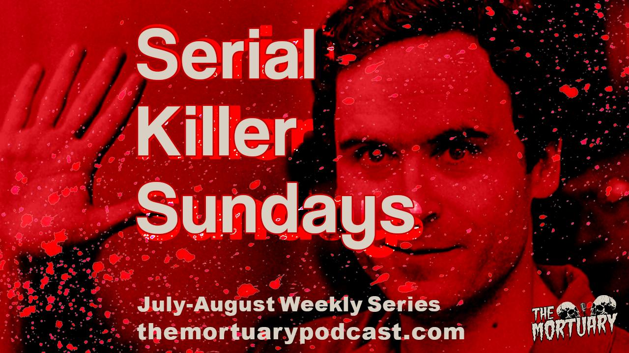 Ted Bundy Serial Killer Sunday The Mortuary Podcast