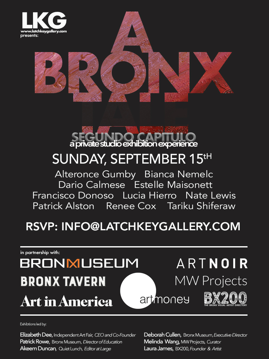 PRESENT:    A Bronx Tale, segunda capitulo   September 10 - October 25, 2019   STUDIO EXHIBITION: September 15 noon-4PM RSVP Required  CURATORS: Deborah Cullen, Executive Director, Bronx Museum of the Arts Elizabeth Dee, CEO & Co-Founder of Independent Art Fair  Akeem Duncan, Editor at Large, Quiet Lunch Patrick Rowe, Director of Education, Bronx Museum of the Arts  Melinda Wang, MW Projects, Curator Laura James, BX200, Founder & Artist