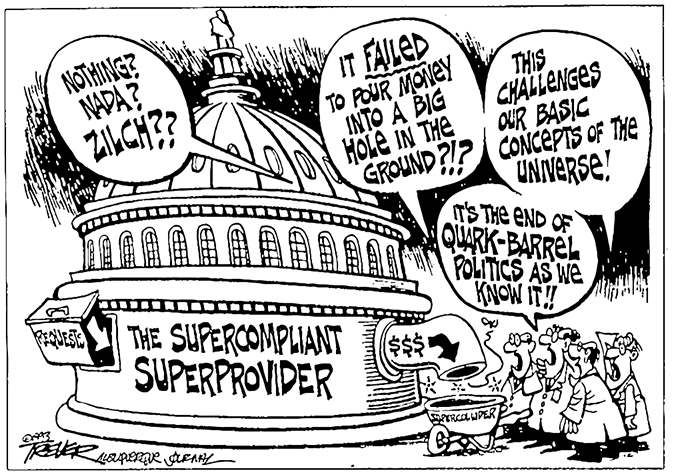 """FIGURE 4.  John Trever's cartoon """"The Supercompliant Superprovider"""" depicts the disconnect between high energy physicists' expectations and federal priorities. Copyright 1993, John Trever, Albuquerque Journal. Reprinted by permission"""