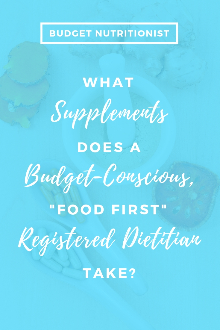 Budget-conscious supplements, food first dietitian, nutrition on a budget, dietitian supplements