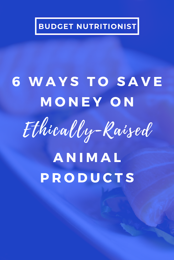 Ethically-Raised Animal Products, grass-fed beef, free-range chicken on a budget, cage-free eggs