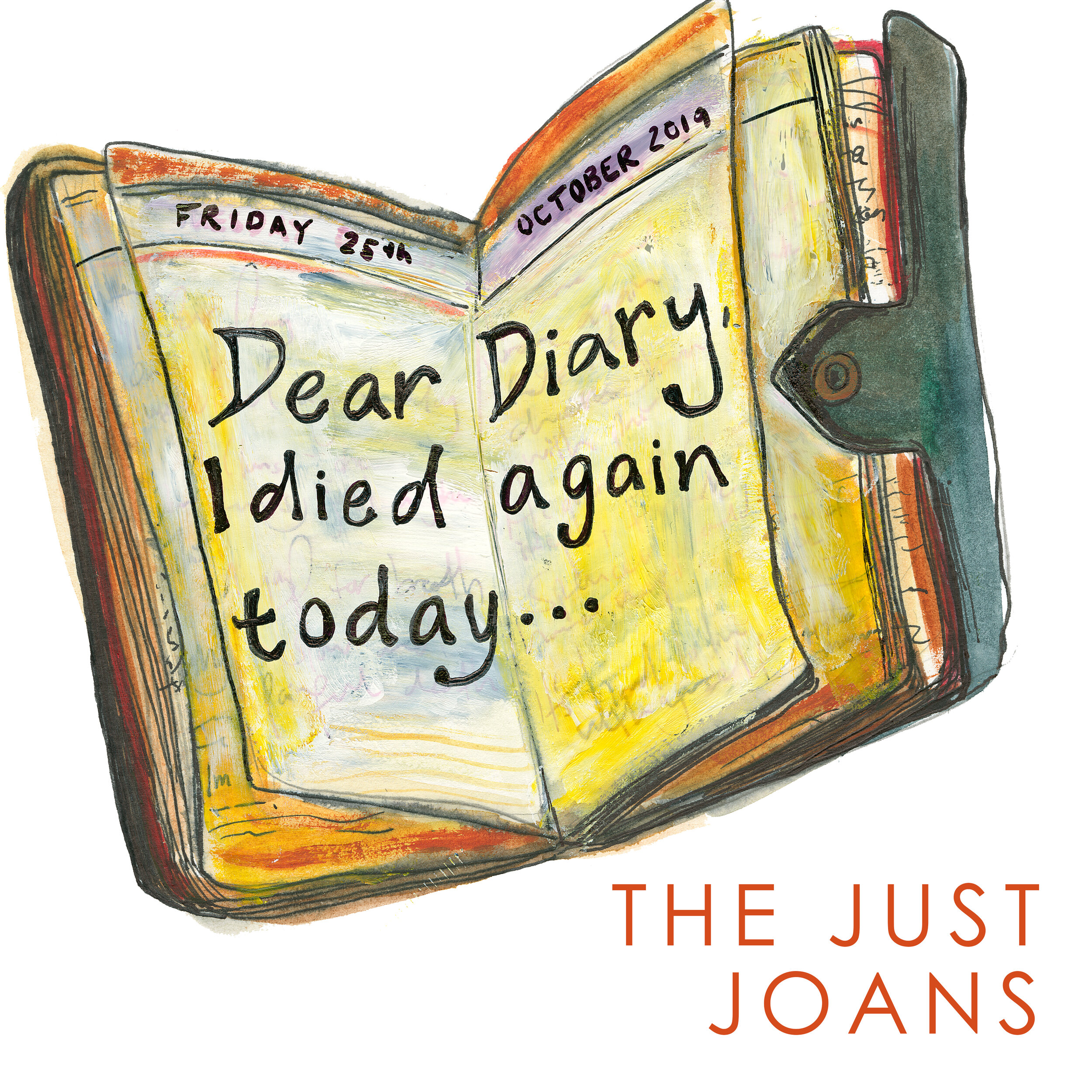 The Just Joans - Dear Diary I Died Again Today