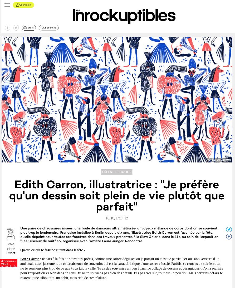 an interview of me and my work in Les Inrock      https://www.lesinrocks.com/2017/10/18/style/edith-carron-illustratrice-je-prefere-quun-dessin-soit-plein-de-vie-plutot-que-parfait-11998516/