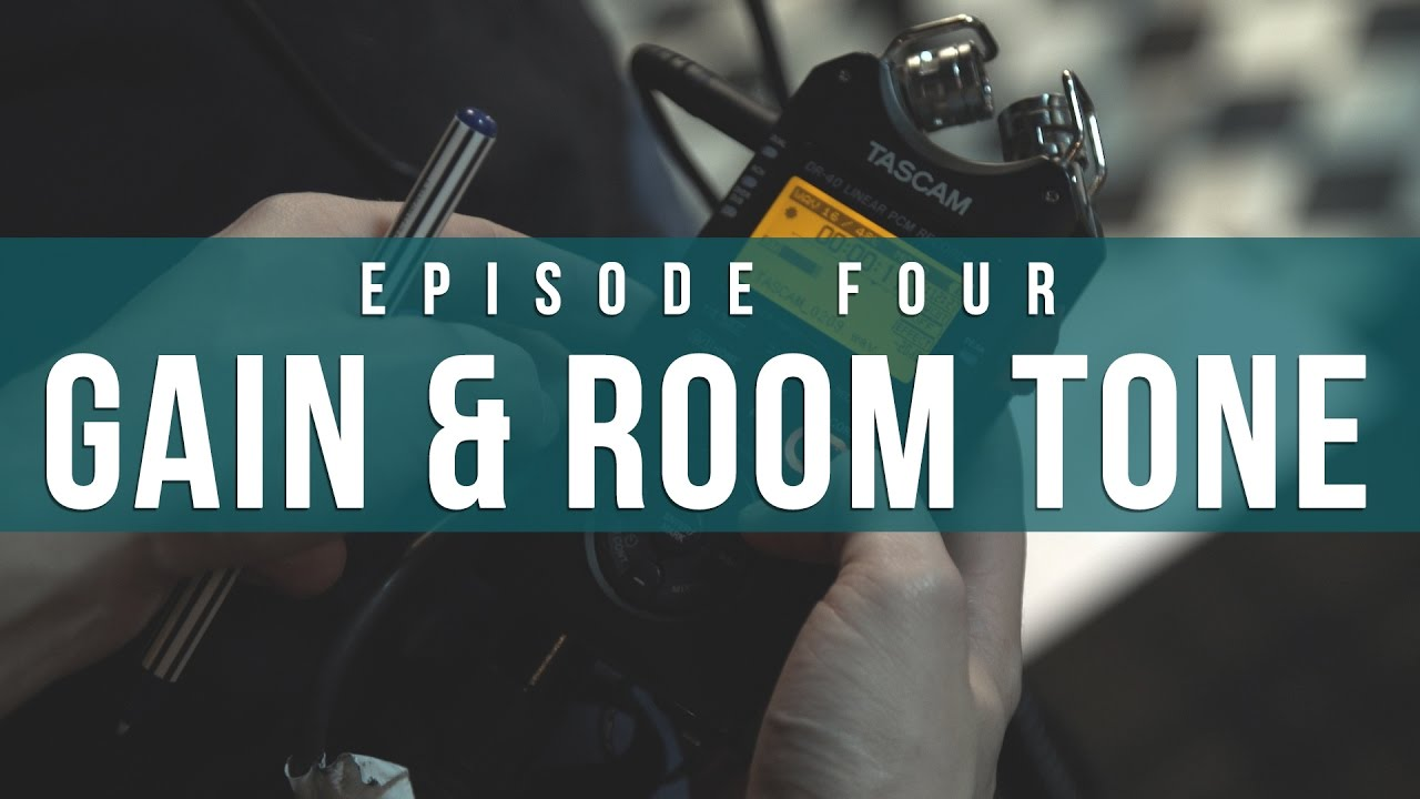 Gain & Room Tone  Episode 4 Indie Film Sound Guide.jpg