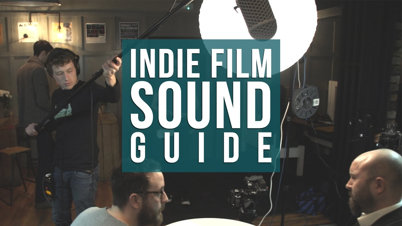Want to Get Better Sound - Indie Film Sound Guide